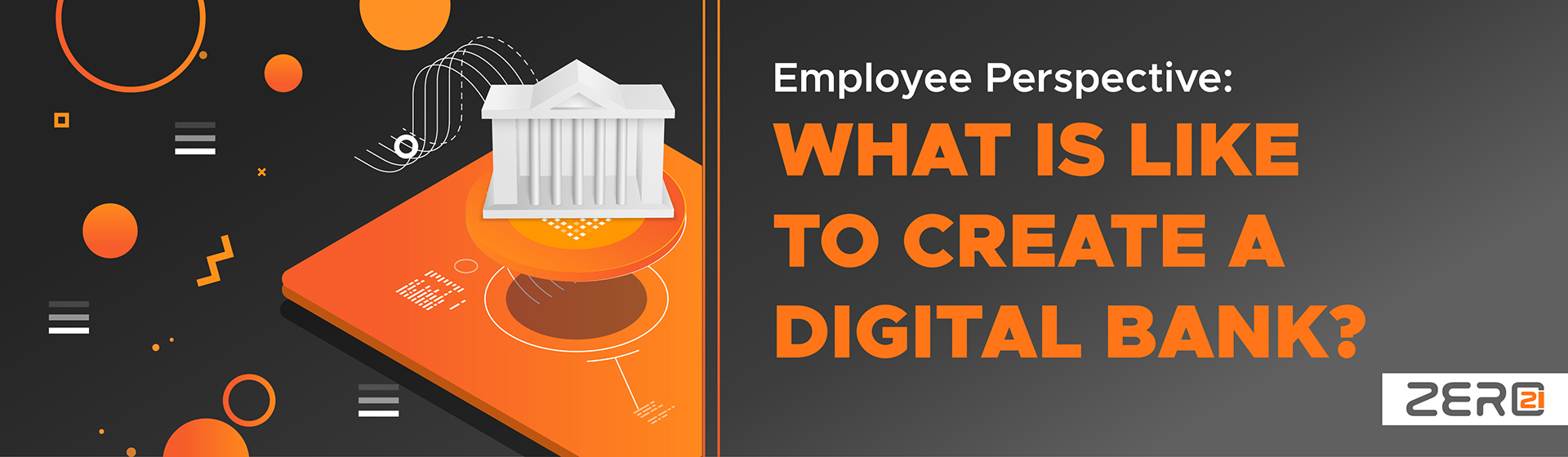 Employee Perspective: What is it like to create a digital bank?